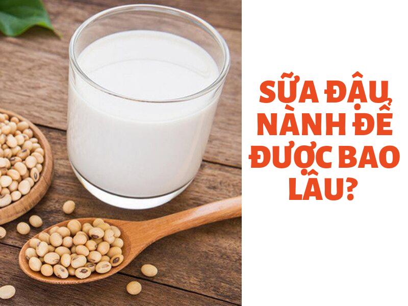 Sữa đậu nành để được bao lâu - Cách bảo quản sữa đậu nành