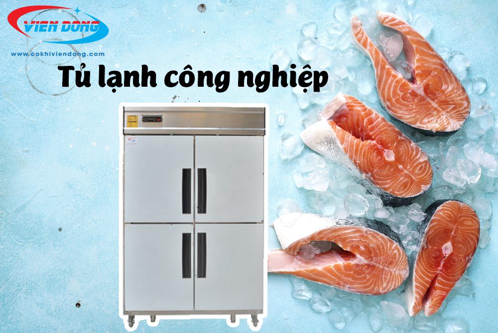 Tủ lạnh công nghiệp - Thiết bị bếp công nghiệp không thể thiếu